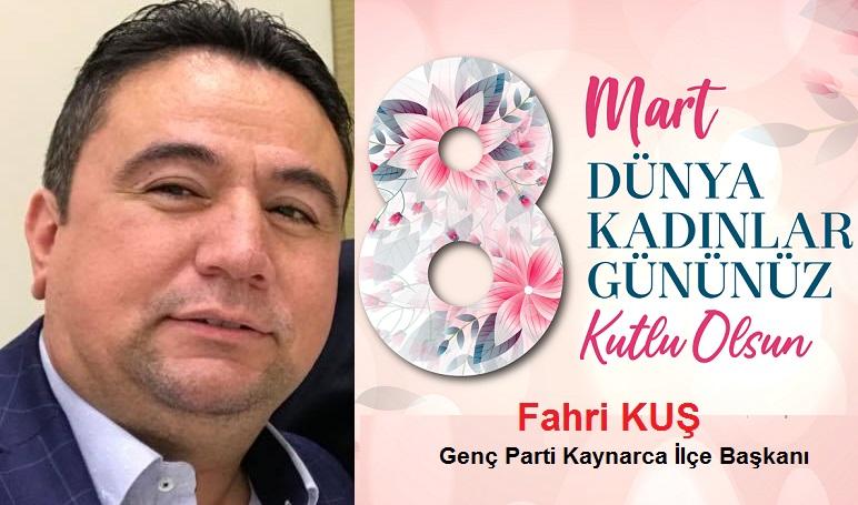 Fahri KUŞ'dan 8 Mart Dünya Kadınlar günü mesajı