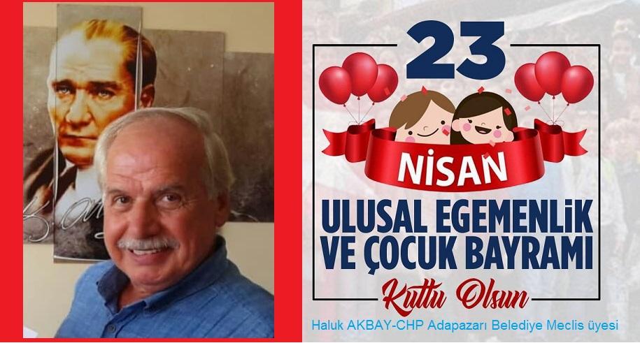 Haluk AKBAY 23 Nisan Ulusal Egemenlik ve Çocuk bayramı dolayısıyla bir mesaj yayınladı.