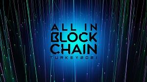 """Kripto Paralarda 'Güvenli Yatırım' Sorularının Cevabı """"ALL IN BLOCKCHAIN"""" Konferansında Verilecek"""
